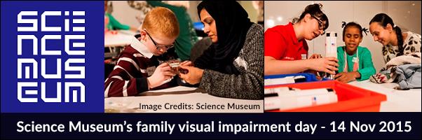 Science Museum's family visual impairment day - 14 Nov 2015