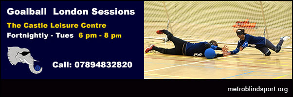 Goalball London at the Castle Leisure Centre, call 07894832820