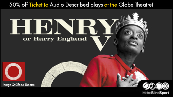 Henry V - Audio Described - Globe Theatre - Save 50% with Access Scheme!