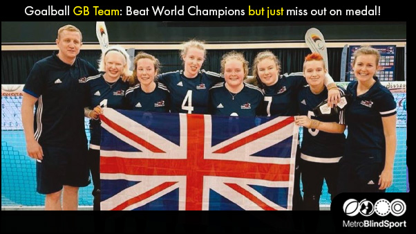 Goalball GB Team: Beat World Champions but just miss out on medal!