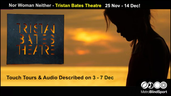 Nor Woman Neither Audio describwd and touch tours on 3-7 Dec