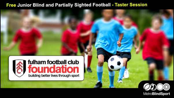 Free Junior Blind and Partially Sighted Football - Taster - Fulham FC Foundation