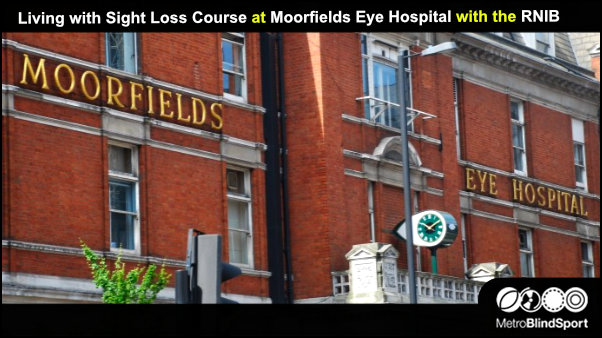 Living with Sight Loss Course at Moorfields Eye Hospital with the RNIB
