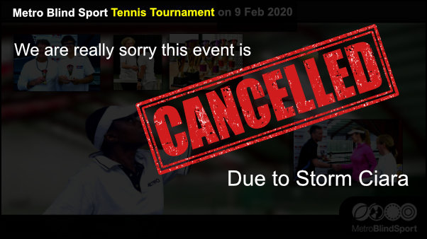 Sorry the Metro Blind Sport Tennis Tournament Canelled due to Storm Ciara