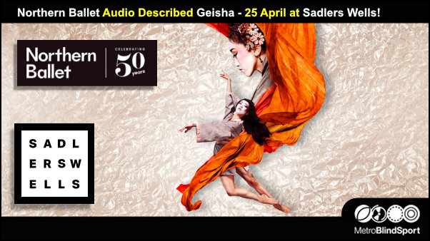 Northern Ballet Audio Described Geisha - 25 April at Sadlers Wells!