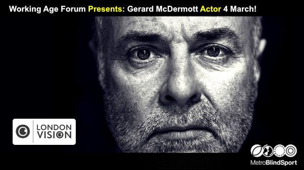 Working Age Forum Presents: Gerard McDermott Actor 4 March!