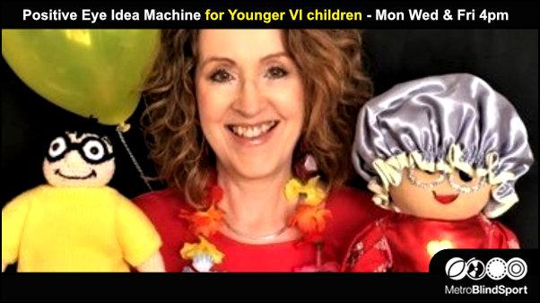 Positive Eye Idea Machine for Younger VI children - Mon Wed & Fri 4pm