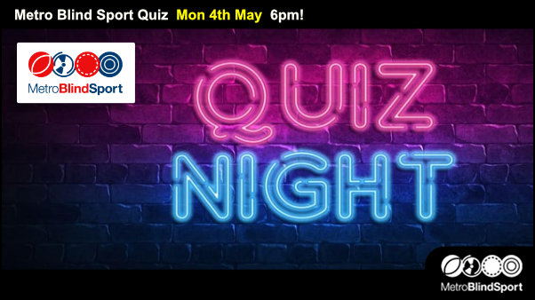 Metro Blind Sport Quiz Night: Tonight Mon 4 May 6 pm