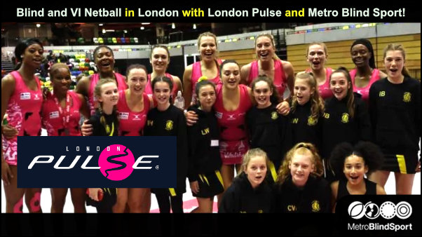 Blind and VI Netball in London with London Pulse and Metro Blind Sport!