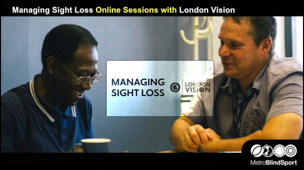 Managing Sight Loss sessions with London VIsion