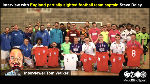 Interview with England partially sighted football team captain Steve Daley.