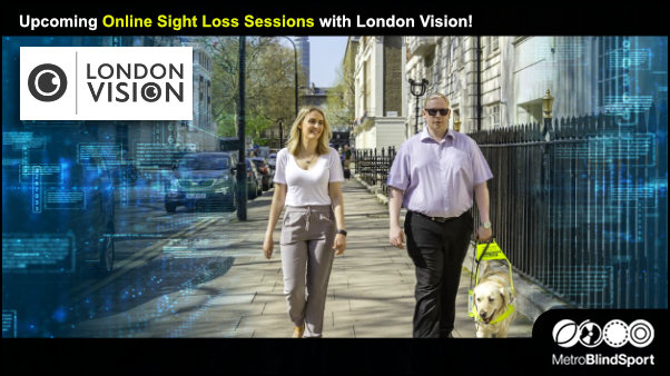 Upcoming Online Sight Loss Sessions with London Vision!