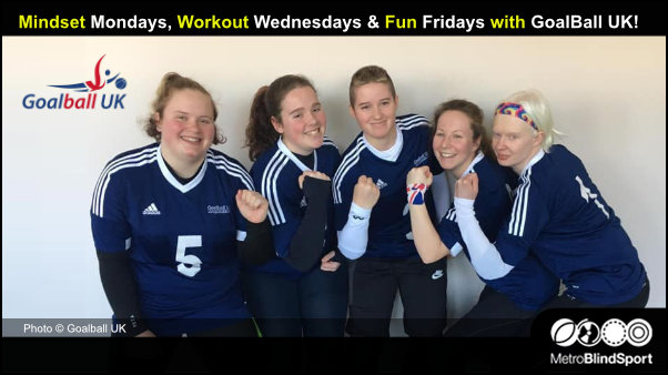 Mindset Mondays, Workout Wednesdays & Fun Friday with GoalBall UK!