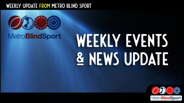 Weekly Events and News Update from Metro Blind Sport