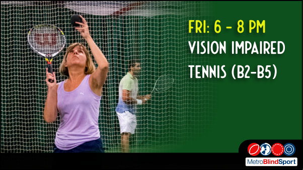 Photo of tennis player on the court about to serve the ball text says Friday 6 to 8 PM Vision Impaired tennis (B2 to B5)