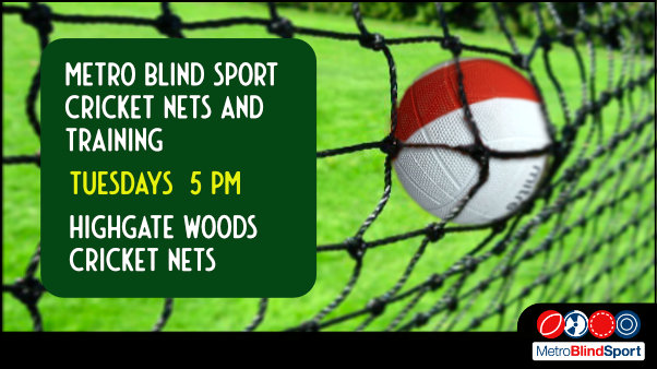 Photo of a blind cricket ball hitting a cricket net and the text says Metro Blind Sport cricket nets and training tuesdays 5 pm at Highgate Woods cricket nets