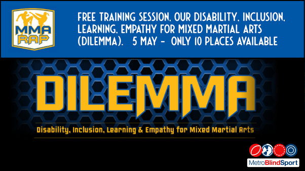 MMARAP is offering you the chance to take part in an innovative and free training session, our Disability, Inclusion, Learning, Empathy for Mixed Martial Arts (DILEMMA).