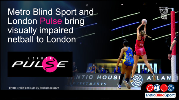 Photo of London Pulse player jumping high and saving the ball from the net in a stadium text says Metro Blind Sport and London Pulse bring visually Impaired Netball to London!
