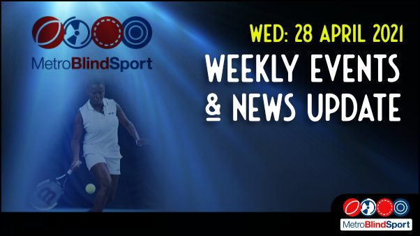 Metro Blind Sport logo with a blue tinted spotlight behind it and a faded image of a tennis player returning a low the ball and the text saying Wednesday 28 April Weekly Events & News Update!