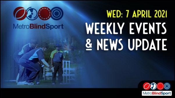 Weekly Update 7 April 2021 from Metro Blind Sport