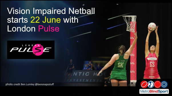 Photo of netball players jumping high toward the basket in a stadium text says Vision Impaired Netball Starts 22 June with London Pulse!