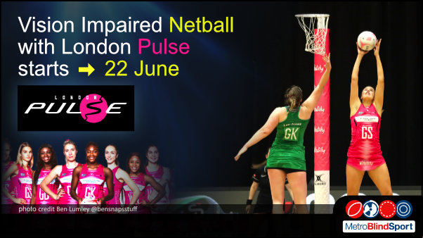 Photo of London Pulse player in a stadium jumping high to get the ball in the net text says visually Impaired Netball with London Pulse starts 22 June!