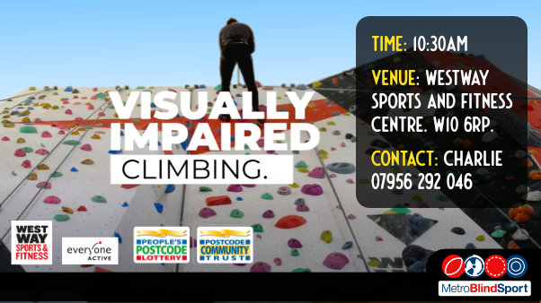 Photo looking up of a multicoloured climbing wall with the climber at the top with text saying Visually Impaired Climbing time 10.30 am at Westway Sports and Fitness Centre. W10 6RP Contact Charlie on 07956 292 046