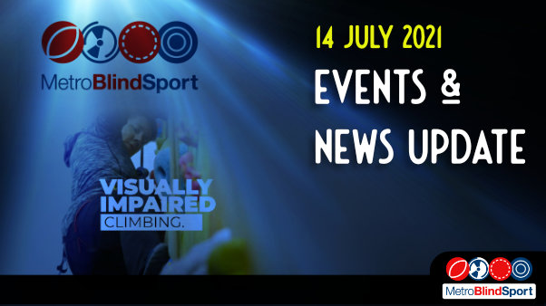 Metro Blind Sport logo with a blue tinted spotlight behind it and faded images of a climber on a climbing wall and the text saying Events & News Update from Metro Blind Sport 14 July 2021
