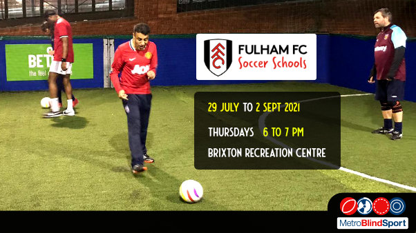 Photo of blind football players enjoying kicking the ball around on the Indoor Brixton Astro Pitch text says Fulham Adult Blind and Partially Sighted football Continues - 29 July to 2 Sept 6 -7 pm