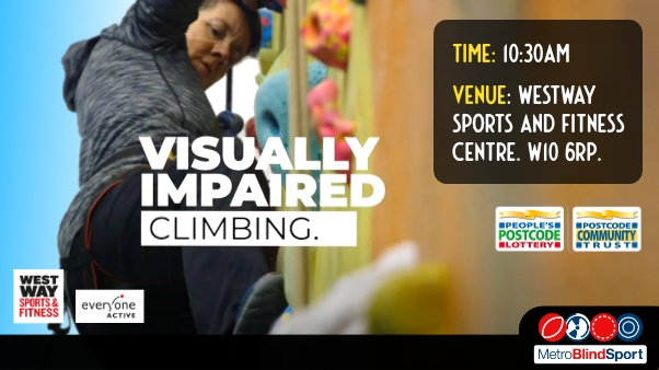 Close up photo of a Climber on a multi coloured climbing wall. text says Visually Impaired Climbing at Westway Sports and Fitness Centre.