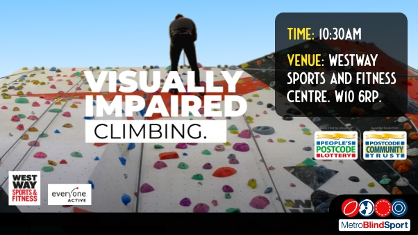 Photo looking up of a multicoloured climbing wall with the climber at the top with text saying Visually Impaired Climbing time 10.30 am at Westway Sports and Fitness Centre. W10 6RP